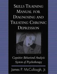 Skills Training Manual for Diagnosing and Treating Chronic Depression