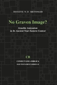 No Graven Image? Israelite Aniconism in its Ancient Near Eastern Context