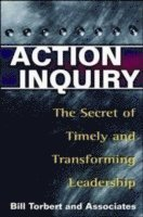 Action Inquiry - The Secret of Timely and Transforming Leadership