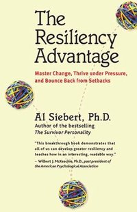 The Resiliency Advantage; Master Change, Thrive Under Pressure, and Bounce Back from Setbacks