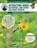 National Wildlife Federation(r) Attracting Birds, Butterflies &; Other Wildlife to Your Backyard, 2nd Edition