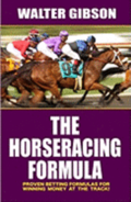 The Horseracing Formula: Proven Betting Formulas for Winning Money at the Track!