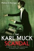 The Karl Muck Scandal - Classical Music and Xenophobia in World War I America