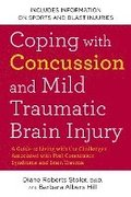 Coping with Concussion and Mild Traumatic Brain Injury: A Guide to Living with the Challenges Associated with Post Concussion Syndrome a ND Brain Trau