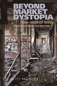 Beyond Market Dystopia: New Ways of Living: Socialist Register 2020