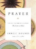 Prayer: How to Pray Effectively from the Science of Mind