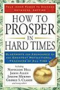 How to Prosper in Hard Times: Blueprints for Abundance by the Greatest Motivational Teachers of All Time
