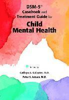 DSM-5 (R) Casebook and Treatment Guide for Child Mental Health