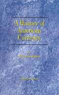A History of the American Currency