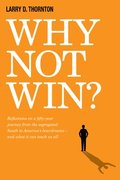 Why Not Win?: Reflections on a Fifty-Year Journey from the Segregated South to America's Board Rooms - And What It Can Teach Us All