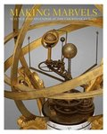 Making Marvels - Science and Splendor at the Courts of Europe