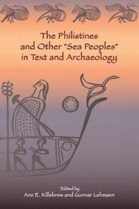 The Philistines and Other 'Sea Peoples' in Text and Archaeology