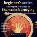 Beginner's Guide to Shamanic Journeying