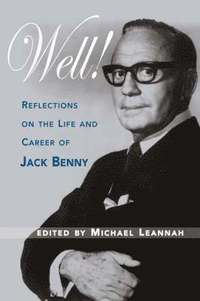 Well! Reflections on the Life &; Career of Jack Benny