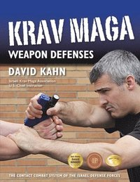 Krav Maga Weapon Defenses: The Contact Combat System of the Israel Defense Forces