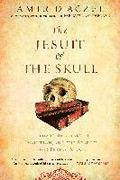 The Jesuit and the Skull: Teilhard de Chardin, Evolution, and the Search for Peking Man