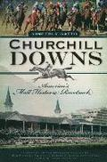 Churchill Downs: America's Most Historic Racetrack