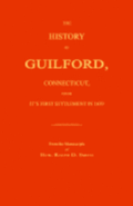 The History of Guilford, Connecticut, from Its First Settlement in 1639.