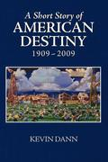 A Short Story of American Destiny (1909-2009)
