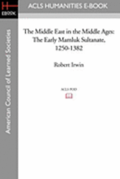The Middle East in the Middle Ages: The Early Mamluk Sultanate 1250-1382