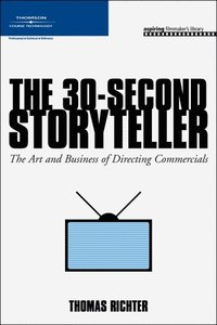 THe 30-Second Storyteller: The Art & Business of Directing Commercials