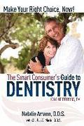 The Smart Consumer's Guide to Dentistry: Make Your Right Choice Now!