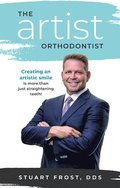 The Artist Orthodontist: Creating an Artistic Smile Is More Than Just Straightening Teeth