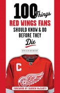 100 Things Red Wings Fans Should Know &; Do Before They Die