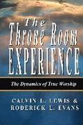 The Throne Room Experience: The Dynamics of True Worship