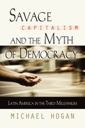 Savage Capitalism and the Myth of Democracy