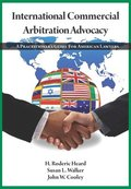 International Commercial Arbitration Advocacy: A Practitioner's Guide for American Lawyers