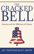 The Cracked Bell: America and the Afflictions of Liberty