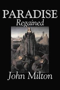 Paradise Regained by John Milton, Poetry, Classics, Literary Collections
