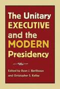 The Unitary Executive and the Modern Presidency