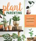 Plant Parenting: Easy Ways to Make More Houseplants, Vegetables and Flowers