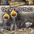 How Do Animals Use... Their Mouths?