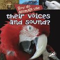 How Do Animals Use... Their Voices and Sound?