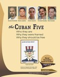 The Cuban Five: Who They are; Why They Were Framed; Why They Should be Free