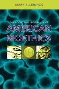 The Logic and Legitimacy of American Bioethics