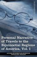 Personal Narrative of Travels to the Equinoctial Regions of America, Vol. I (in 3 Volumes)