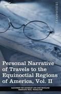 Personal Narrative of Travels to the Equinoctial Regions of America, Vol. II (in 3 Volumes)