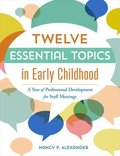 Twelve Essential Topics in Early Childhood