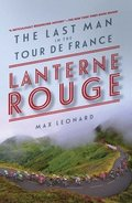 Lanterne Rouge - The Last Man in the Tour de France