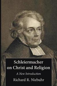 Schleiermacher on Christ and Religion
