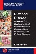 Diet and Disease: Nutrition for Gastrointestinal, Musculoskeletal, Hepatobiliary, Pancreatic, and Kidney Diseases