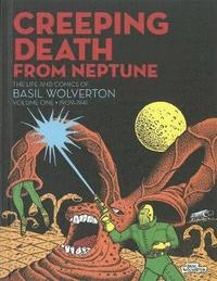 Creeping Death From Neptune: The Life &; Comics Of Basil Wolverton Vol.1