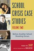 School Crisis Case Studies: v. 2 School Crisis Case Studies Before Another School Shooting Occurs