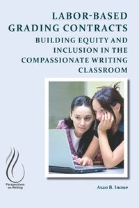 Labor-Based Grading Contracts: Building Equity and Inclusion in the Compassionate Writing Classroom