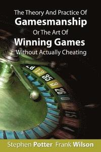 The Theory And Practice Of Gamesmanship Or The Art Of Winning Games Without Actually Cheating