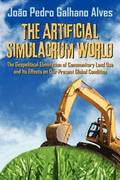 The Artificial Simulacrum World the Geopolitical Elimination of Communitary Land Use and Its Effects on Our Present Global Condition